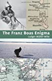 The Franz Boas Enigma: Inuit, Arctic, and Sciences