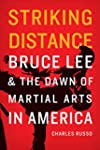 Striking Distance: Bruce Lee and the...