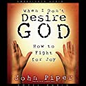 When I Don't Desire God: How to Fight for Joy Audiobook by John Piper Narrated by David Cochran Heath