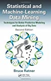 img - for Statistical and Machine-Learning Data Mining: Techniques for Better Predictive Modeling and Analysis of Big Data, Second Edition by Ratner, Bruce Published by CRC Press 2nd (second) edition (2011) Hardcover book / textbook / text book
