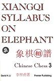 Xiangqi Syllabus on Elephant - Chinese Chess 3 (3rd Volume in Premier Series on Xiangqi) (0963785206) by Li, David H