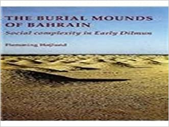 Burial Mounds of Bahrain: Social Complexity in Early Dilmun (JUTLAND ARCH SOCIETY)