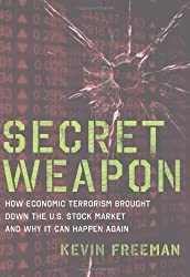 Secret Weapon: How Economic Terrorism Brought Down the U.S. Stock Market and Why It can Happen Again