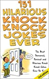 151 Hilarious Knock, Knock Jokes Ever 2nd Edition: The Best Censored, Funniest and Hilarious Knock, Knock Jokes Ever for Kids! (Jokes, Jokes for Adults, ... Jokes for Teens, Riddles, jokes for kids)