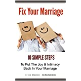 Fix Your Marriage: 10 Simple Steps To Put The Joy And Intimacy Back In Your Marriage (One New Habit) ~ Grace Stevens