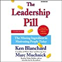The Leadership Pill: The Missing Ingredient in Motivating People Today (       UNABRIDGED) by Ken Blanchard, Marc Muchnick Narrated by Walter Bobbie
