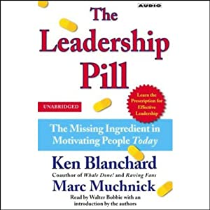 The Leadership Pill: The Missing Ingredient in Motivating People Today | [Ken Blanchard, Marc Muchnick]
