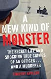 img - for A New Kind of Monster: The Secret Life and Shocking True Crimes of an Officer . . . and a Murderer by Appleby, Timothy (2011) Paperback book / textbook / text book