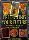 img - for Predicting Your Future: The Complete Book of Divination book / textbook / text book
