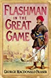 Flashman in the Great Game (The Flashman Papers, Book 8) George MacDonald Fraser