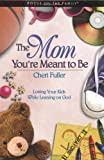 img - for The Mom You're Meant to Be (Focus on the Family) book / textbook / text book