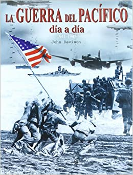 La Guerra del Pacifico Dia a Dia 1941-1945 (Spanish Edition) (Spanish