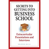 Secrets to Getting into Business School - Extracurricular Presentations and Interviews ~ Brandon Royal