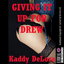 Giving It up for Drew: An Erotic Romance (       UNABRIDGED) by Kaddy DeLora Narrated by Jennifer Saucedo