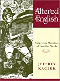 Altered English: Surprising Meanings of Familiar Words (0764920197) by Kacirk, Jeffrey