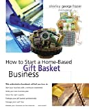 How to Start a Home-Based Gift Basket Business, 3rd (Home-Based Business Series)