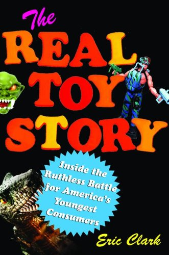 Image for The Real Toy Story: Inside the Ruthless Battle for America's Youngest Consumers