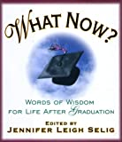 What Now?  Words of Wisdom for Life After Graduation
