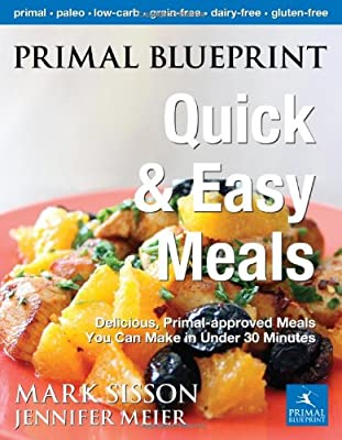 Primal Blueprint Quick And Easy Meals Delicious Primal-approved Meals You Can Make In Under 30 Minutes Primal Blueprint Series from Primal Nutrition, Inc.