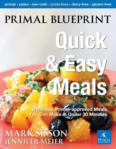 Paleo diet corn the paleo diet easy paleo recipes paleo food list primal blueprint quick and easy meals delicious primal approved meals you can make in under 30 minutes primal blueprint series malvernweather Image collections