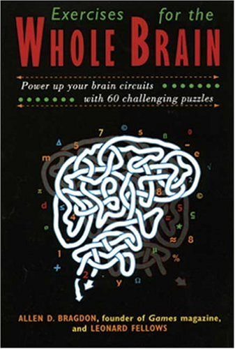 Exercises for the Whole Brain: Neuron-Builders to Stimulate and Entertain Your Visual, Math and Executive-Planning Skills (Brain Waves Books) (Brain Waves Books), Allen D. Bragdon; David Gamon