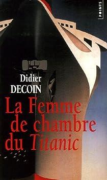 La femme de chambre du titanic didier decoin babelio - La chambre des officiers analyse du livre ...