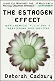 The Estrogen Effect: How Chemical Pollution Is Threatening Our Survival (031226707X) by Cadbury, Deborah