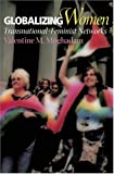 Globalizing Women: Transnational Feminist Networks (Themes in Global Social Change)