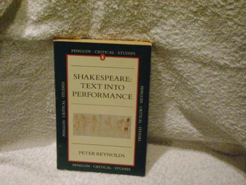 Shakespeare: Text into Performance (Critical Studies)