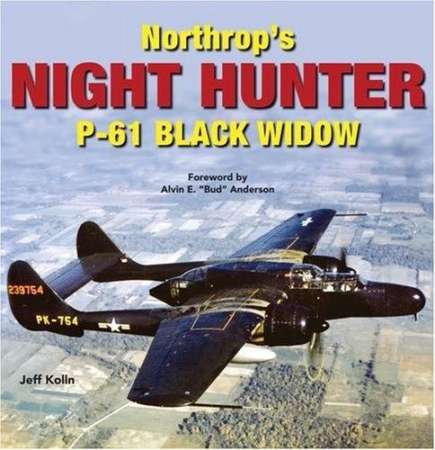 Northrop's Night Hunter: P-61 Black Widow: The P-61 Black Widow