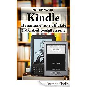 Kindle - il manuale non ufficiale. Indicazioni, consigli e astuzie (Italian Edition)