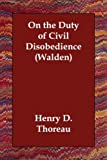 On the Duty of Civil Disobedience (Walden) (1406809756) by Henry D. Thoreau