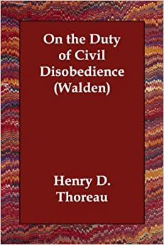 thoreaus essay on the duty of civil disobedience