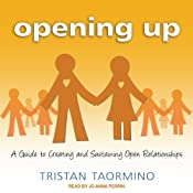 Opening Up: A Guide to Creating and Sustaining Open Relationships | [Tristan Taormino]