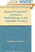 Beyond Positivism: Economic Methodology in the 20th Century