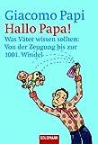 Hallo Papa!: Was Väter wissen sollten: Von der Zeugung bis zur 1001. Windel