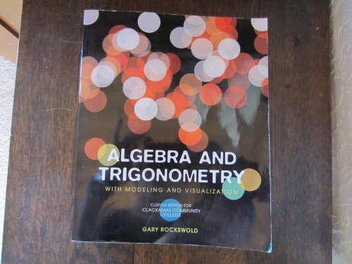 Algebra and Trigonometry with Modeling and Visualization Custom Edition for Clackamas Community College