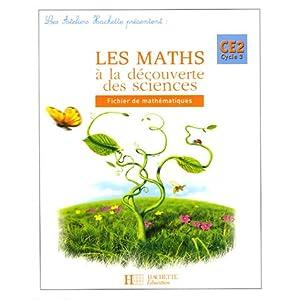 Les Maths à la découverte des sciences : Fichier de mathématiques CE2