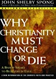 Why Christianity Must Change or Die: A Bishop Speaks to Believers In Exile (0060675365) by John Shelby Spong