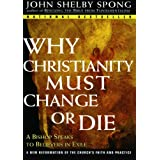 Why Christianity Must Change or Die: A Bishop Speaks to Believers In Exile ~ John Shelby Spong