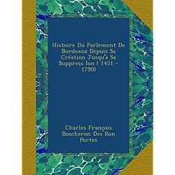Histoire Du Parlement De Bordeaux Depuis Sa Création Jusqu'à Sa Suppress Ion ( 1451 - 1790)