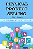 PHYSICAL PRODUCT SELLING – 2016  (2 in 1): FBA AMAZON VS. EBAY SELLING BUNDLE