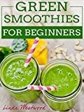 Green Smoothies For Beginners: 29 Ways to Add Green Smoothies to YOUR Life!