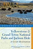 Explorer's Guide Yellowstone & Grand Teton National Parks and Jackson Hole: A Great Destination (Second Edition)  (Explorer's Great Destinations)