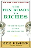 img - for The Ten Roads to Riches: The Ways the Wealthy Got There (And How You Can Too!) (Fisher Investments Press) book / textbook / text book