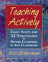 Teaching Actively: Eight Steps and 32 Strategies to Spark Learning in Any Classroom