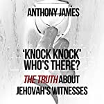 'Knock Knock' Who's There?: 'The Truth' About Jehovah's Witnesses | Anthony James
