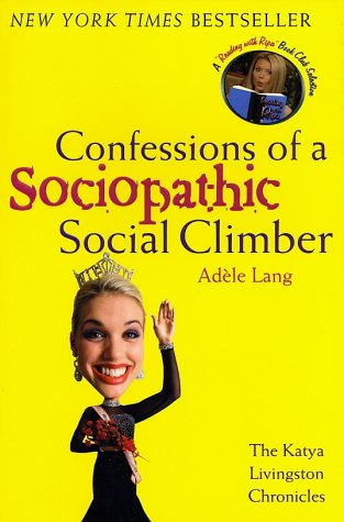 Confessions of a Sociopathic Social Climber : The Katya Livingston Chronicles, ADELE LANG