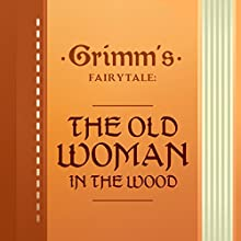 The Old Woman in the Wood (       UNABRIDGED) by The Brothers Grimm Narrated by Anastasia Bertollo