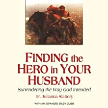 Finding the Hero in Your Husband: Surrendering the Way God Intended (       UNABRIDGED) by Julianna Slattery Narrated by Erin Clark